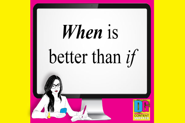 When Is Better Than If