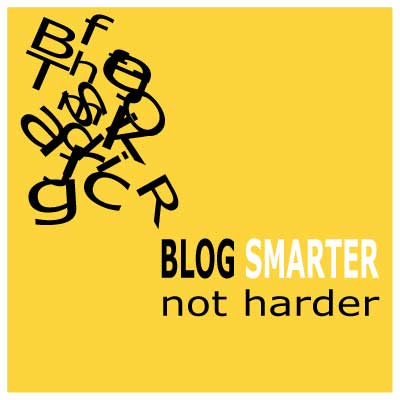 Blog smarter not harder